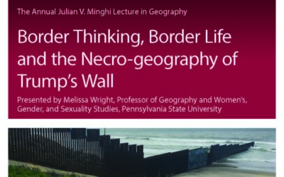 "Annual Minghi Lecture in Geography: ""Border Thinking, Border Life and the Necro-geography of Trump's Wall"" featuted image"